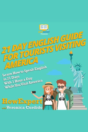 21 Day English Guide for Tourists Visiting America - Learn How to Speak English in 21 Days With 1 Hour a Day While You Visit America - cover