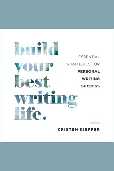 Build Your Best Writing Life - Essential Strategies for Personal Writing Success - cover