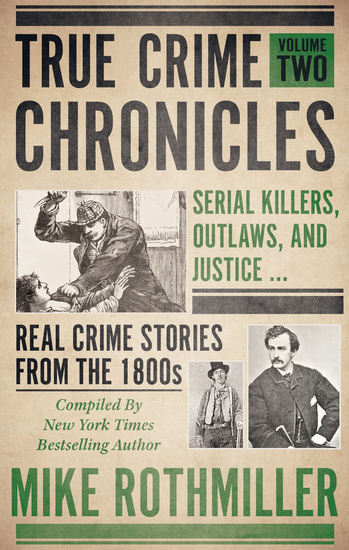 True Crime Chronicles Volume Two - Serial Killers Outlaws and Justice Real Crime Stories From The 1800s - cover