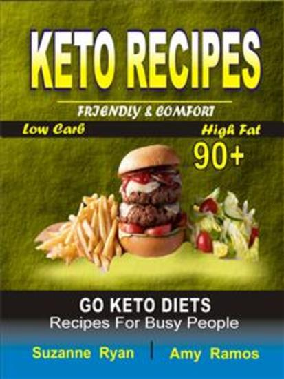Keto Recipes - Friendly Comfort 90+ Go Keto Diets Low-Carb High-Fat Recipes for Busy People - cover