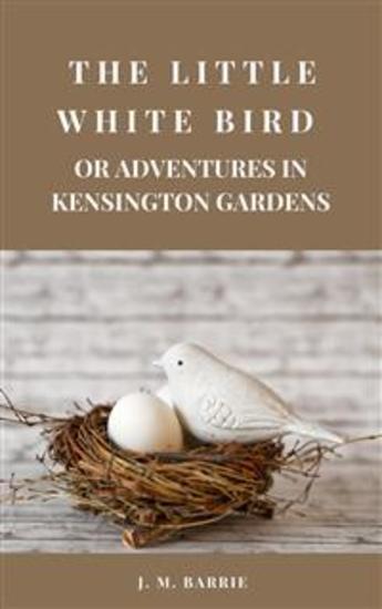 The Little White Bird Or Adventures in Kensington Gardens - cover