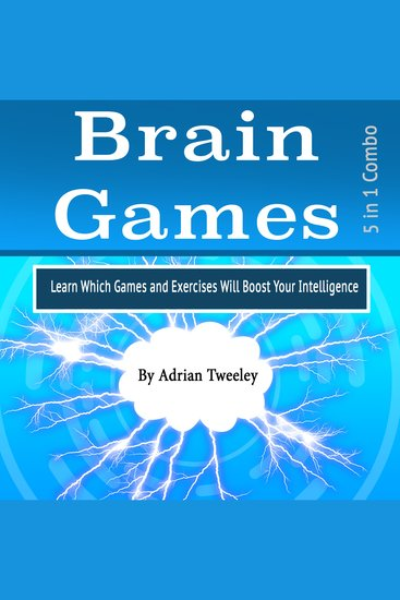 Brain Games - Learn Which Games and Exercises Will Boost Your Intelligence - cover