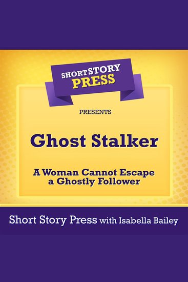 Short Story Press Presents Ghost Stalker - A Woman Cannot Escape a Ghostly Follower - cover