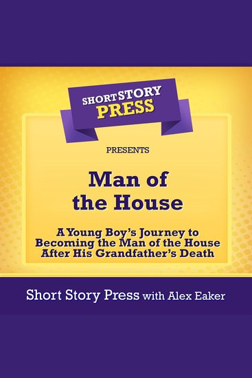 Man of the House - A Young Boy's Journey to Becoming the Man of the House After His Grandfather's Death - cover