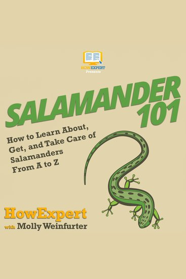 Salamander 101 - How to Learn About Get and Take Care of Salamanders From A to Z - cover