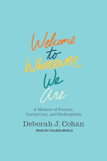Welcome to Wherever We Are - A Memoir of Family Caregiving and Redemption - cover