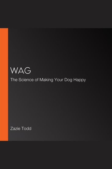 Wag - The Science of Making Your Dog Happy - cover