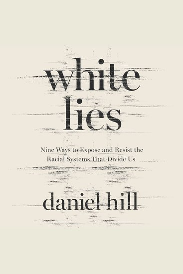 White Lies - Nine Ways to Expose and Resist the Racial Systems that Divide Us - cover