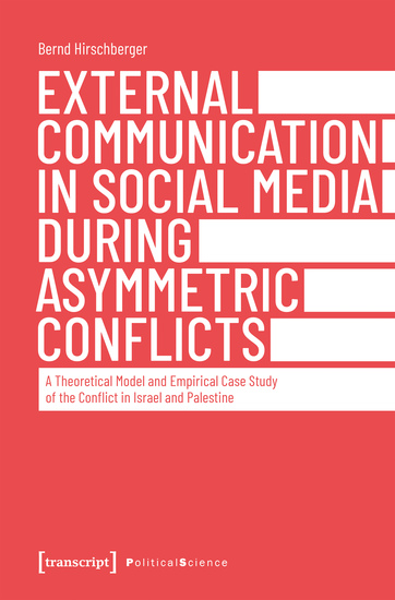 External Communication in Social Media During Asymmetric Conflicts - A Theoretical Model and Empirical Case Study of the Conflict in Israel and Palestine - cover