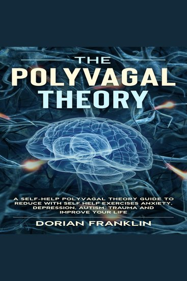 The Polyvagal Theory - A Self-Help Polyvagal Theory Guide to Reduce with Self Help Exercises Anxiety Depression Autism Trauma and Improve Your Life - cover