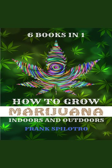 How to grow marijuana - indoors and outdoors 6 books in 1 - cover