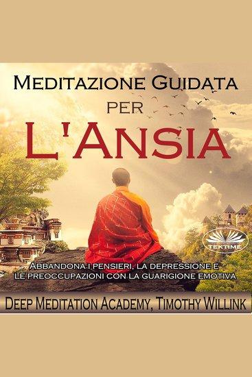 Meditazione guidata per l`ansia - Abbandona i pensieri la depressione e le preoccupazioni con la guarigione emotiva - cover