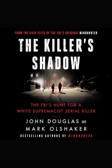 The Killer's Shadow - The FBI's Hunt for a White Supremacist Serial Killer - cover