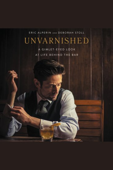 Unvarnished - A Gimlet-eyed Look at Life Behind the Bar - cover