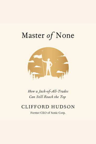 Master of None - How a Jack-of-All-Trades Can Still Reach the Top - cover