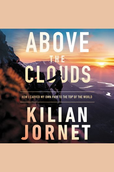 Above the Clouds - How I Carved My Own Path to the Top of the World - cover