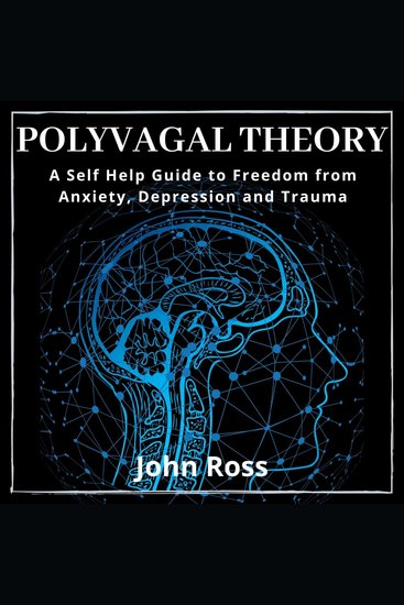 Polyvagal Theory - A Self Help Guide to Freedom from Anxiety Depression and Trauma - cover