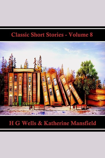 Classic Short Stories - Volume 8 - Hear Literature Come Alive In An Hour With These Classic Short Story Collections - cover