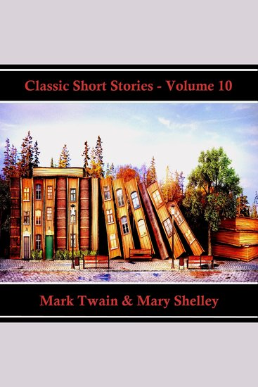 Classic Short Stories - Volume 10 - Hear Literature Come Alive In An Hour With These Classic Short Story Collections - cover