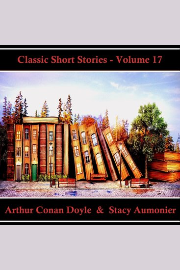Classic Short Stories - Volume 17 - Hear Literature Come Alive In An Hour With These Classic Short Story Collections - cover