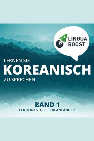 Lernen Sie Koreanisch zu sprechen Band 1 - Lektionen 1-30 Für Anfänger - cover