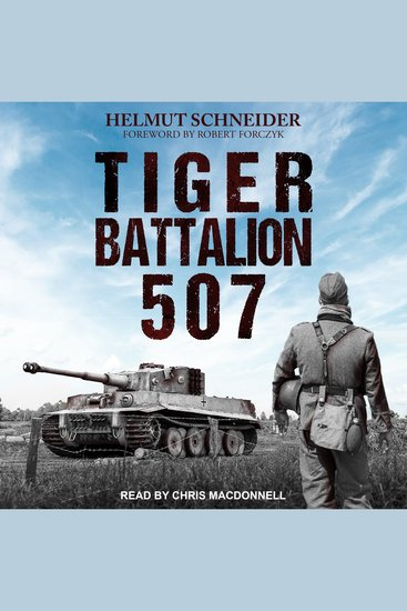 Tiger Battalion 507 - Eyewitness Accounts from Hitler's Regiment - cover