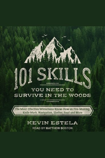 101 Skills You Need to Survive in the Woods - The Most Effective Wilderness Know-How on Fire-Making Knife Work Navigation Shelter Food and More - cover
