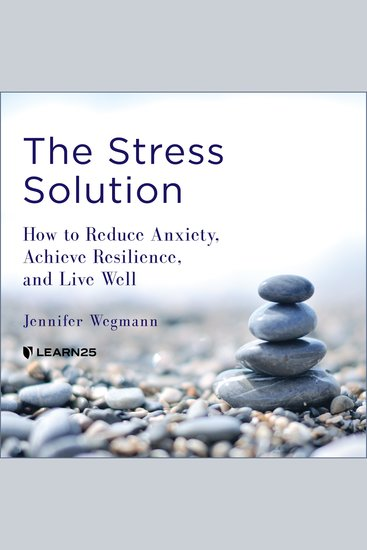 Stress Solution The: How to Reduce Anxiety Achieve Resilience and Live Well - cover