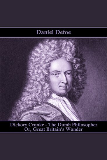 Dickory Cronke - The Dumb Philosopher Or Great Britain's Wonder - cover