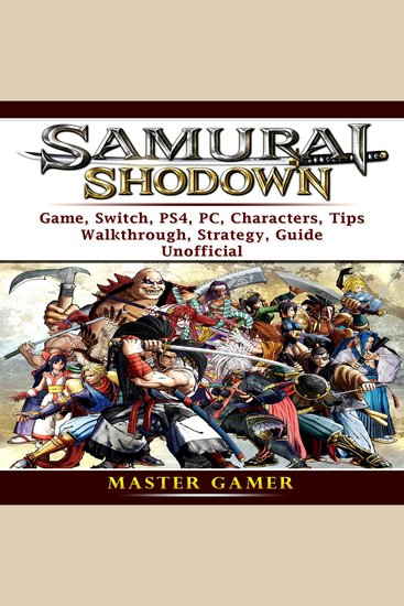 Samurai Shodown Game Switch PS4 PC Characters Tips Walkthrough Strategy Guide Unofficial - cover