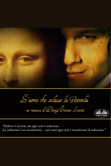 L'Uomo Che Sedusse La Gioconda - Romanzi Storici - cover