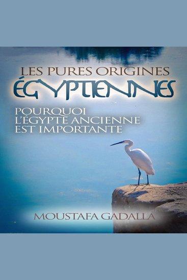 Les Pures Origines Égyptiennes - Pourquoi l'Égypte Ancienne est Importante - cover