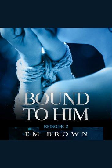 Bound to Him - Episode 2 - An International Billionaire Romance - cover