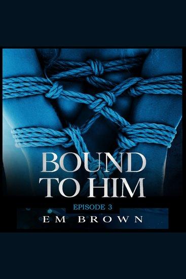 Bound to Him - Episode 3 - An International Billionaire Romance - cover