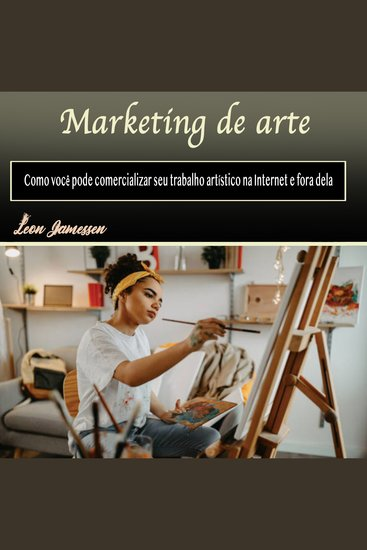 Marketing de arte - Como você pode comercializar seu trabalho artístico na Internet e fora dela (Portuguese Edition) - cover