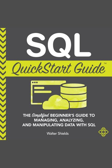 SQL QuickStart Guide - The Simplified Beginner's Guide to Managing Analyzing and Manipulating Data With SQL - cover