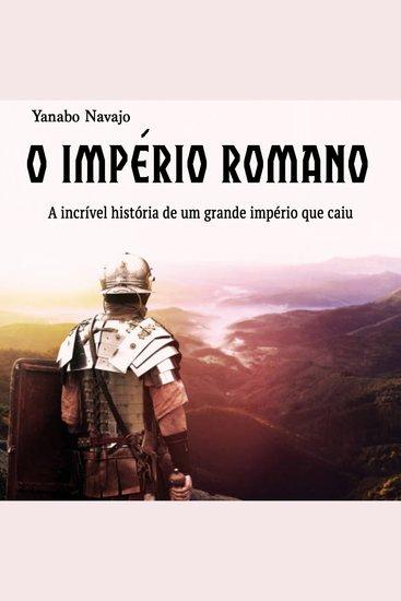 O império Romano - A incrível história de um grande império que caiu (Portuguese Edition) - cover