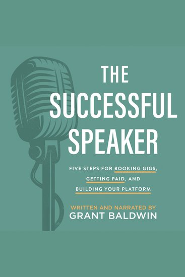 The Successful Speaker - The Successful Speaker: Five Steps for Booking Gigs Getting Paid and Building Your Platform - cover