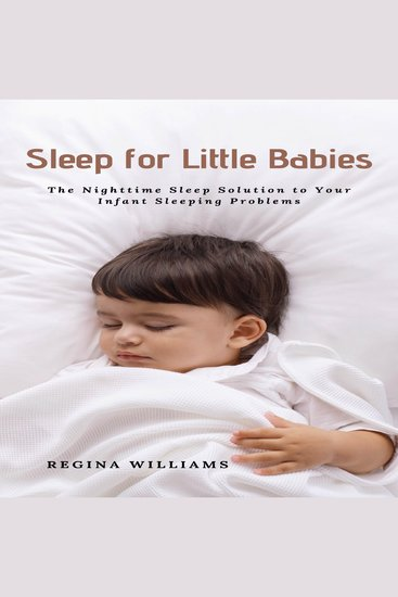 Sleep for Little Babies - The Nighttime Sleep Solution to Your Infant Sleeping Problems - cover