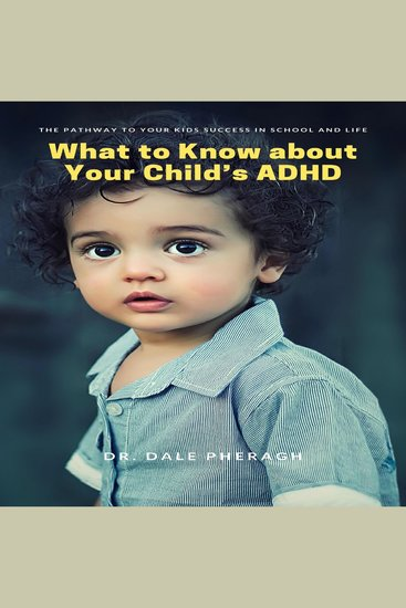 What to Know about Your Child's ADHD - The Pathway to Your kids Success in School and Life - cover
