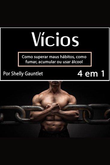 Vícios - Como superar maus hábitos como fumar acumular ou usar álcool (Portuguese Edition) - cover