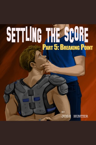 Settling the Score -- Part 5: Breaking Point (straight to gay jock punishment) - cover