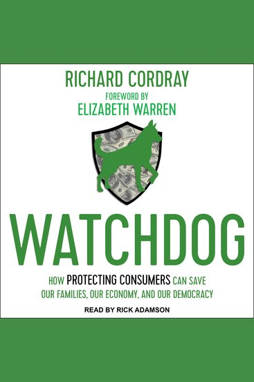 Watchdog - How Protecting Consumers Can Save Our Families Our Economy and Our Democracy - cover