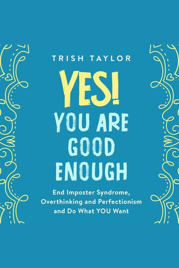 Yes! You Are Good Enough - End Imposter Syndrome Overthinking and Perfectionism and Do What YOU Want - cover