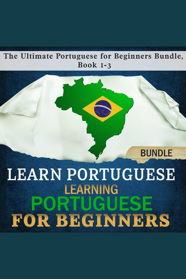 Learn Portuguese: Learning Portuguese for Beginners - The Ultimate Portuguese for Beginners Bundle Book 1-3 - cover