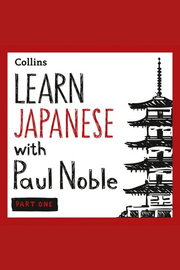 Learn Japanese with Paul Noble for Beginners – Part 1: Japanese Made Easy with Your 1 million-best-selling Personal Language Coach - Japanese Made Easy with Your Bestselling Language Coach - cover