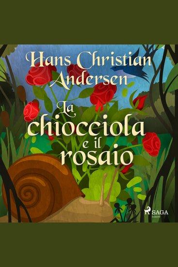 La chiocciola e il rosaio - Le fiabe di Hans Christian Andersen - cover
