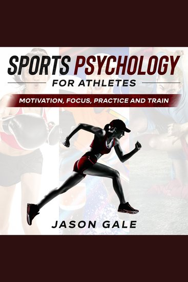 Sports Psychology For Athletes - Motivation Focus Practice and Train - cover