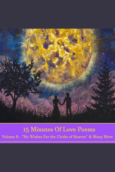 15 Minutes Of Love Poems - Volume 8 - A history of love poems ready to squeeze into any moment of your day - cover