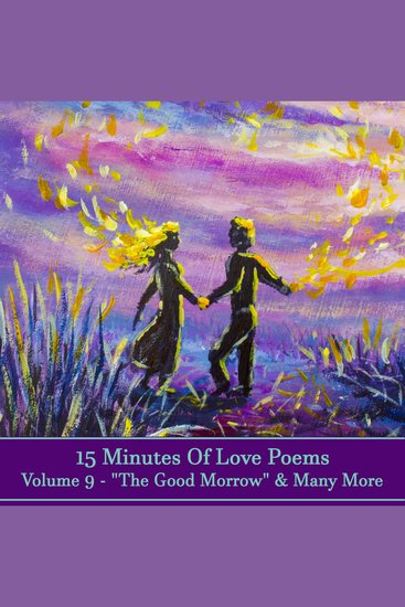 15 Minutes Of Love Poems - Volume 9 - A history of love poems ready to squeeze into any moment of your day - cover